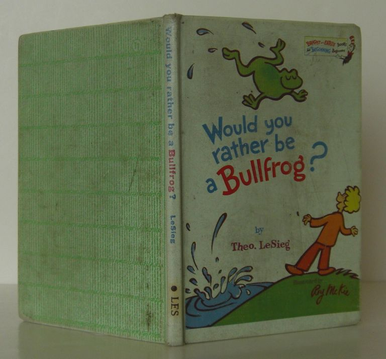 Would You Rather be a Bullfrog? Seuss Dr.