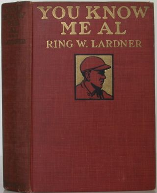 You Know Me Al: A Busher's Letters. Ring W. Lardner